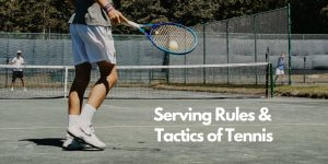 Read more about the article Serving Rules And Tactics Of Tennis