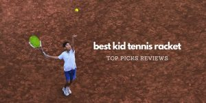 Read more about the article Best Kid Tennis Racket Reviews (Newest Edition) – The Complete Buying Guide To Find The Perfect Junior Tennis Racket For Your Children
