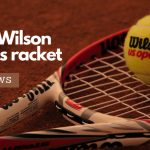 best-Wilson-Tennis-Racket-Reviews
