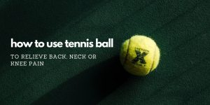 Read more about the article The Physiotherapeutic Uses Of Tennis Ball –  Back, Neck, Or Knee Pain Relief & More