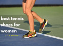 Best Tennis Shoes for Women Who Need Stability and Comfort