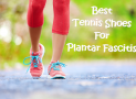 🥇BEST TENNIS SHOES FOR PLANTAR FASCIITIS 2019