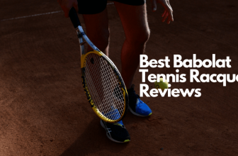 Best Babolat Tennis Racquet Reviews – The Best from A Notable Brand