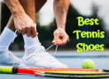 Best Tennis Shoes Men & Women Reviews