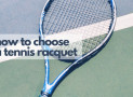 A Definite Guide on How To Choose A Tennis Racket For Beginner, Intermediate & Advanced Player