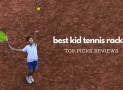 🎾Best Kid Tennis Racket Reviews (Newest Edition) – The Complete Buying Guide To Find The Perfect Junior Tennis Racket For Your Children