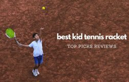Best Kid Tennis Racket Reviews (Newest Edition) – The Complete Buying Guide To Find The Perfect Junior Tennis Racket For Your Children