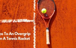 Tips To An Overgrip On A Tennis Racket