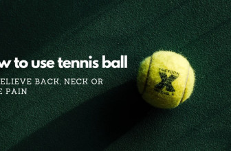 The Physiotherapeutic Uses Of Tennis Ball –  Back, Neck, Or Knee Pain Relief & More