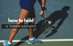 How to Hold A Tennis Racket The Right Way