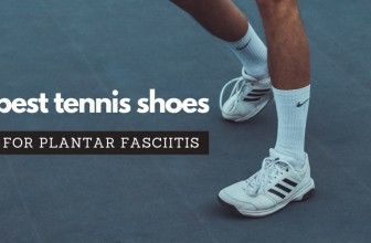 Best Tennis Shoes For Plantar Fasciitis 2020