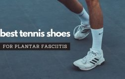 Best Tennis Shoes For Plantar Fasciitis (Newest Edition)