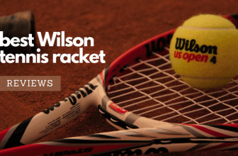 Best Wilson Tennis Racket Reviews (Newest Edition) – An Ultimate Reviews For All Models On The Market
